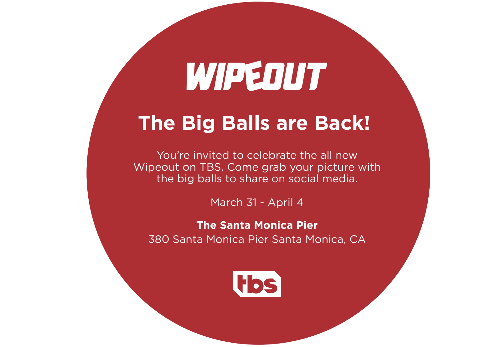 "TBS CELEBRATES THE RETURN OF WIPEOUT WITH ""BIG BALLS ARE BACK"" EXPERIENTIAL ACTIVATION IN LA, MARCH 31-APRIL 4"